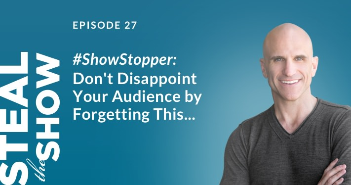 027 #ShowStopper: Don't Disappoint Your Audience By Forgetting This...