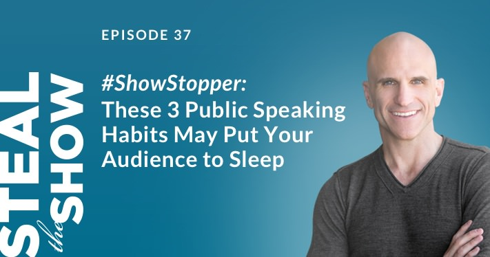 037 #ShowStopper: These 3 Public Speaking Habits May Put Your Audience to Sleep