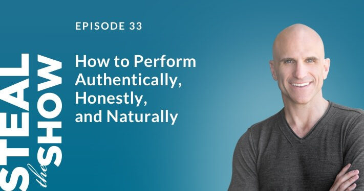 033 How to Perform Authentically, Honestly, and Naturally