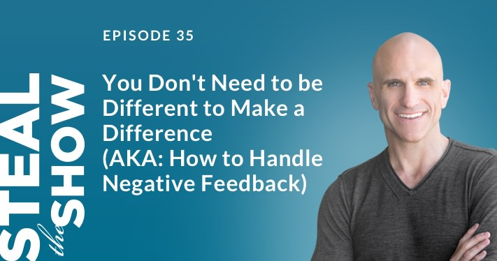 035 you don't need to be different to make a difference (aka: how to handle negative feedback) steal the show with michael port