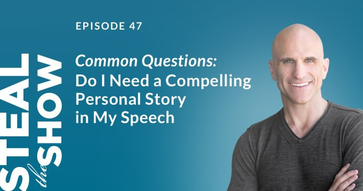 047 Common Questions: Do I Need a Compelling Personal Story in My Speech?