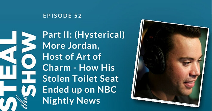 052 Part II: (Hysterical) More Jordan, Host of Art of Charm - How His Stolen Toilet Seat Ended up on NBC Nightly News