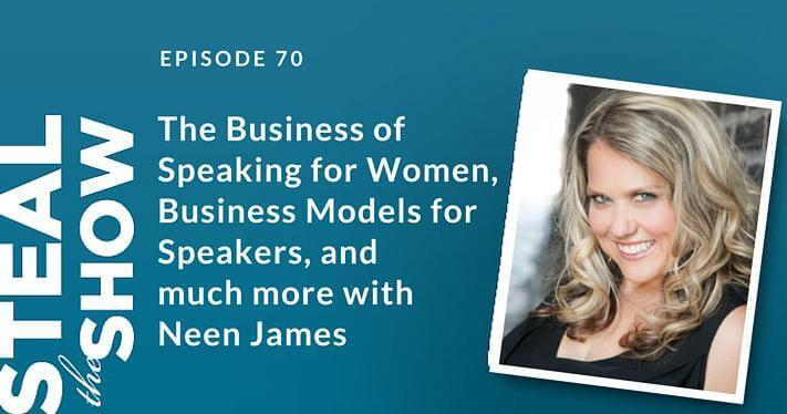 070 The Business of Speaking for Woman, Business Models for Speakers, and much more with Neen James