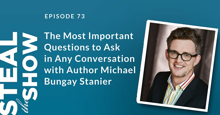 073 The Most Important Questions to Ask in Any Conversation with Author Michael Bungay Stanier