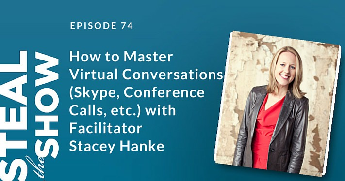 074 How to Master Virtual Conversations (Skype, Conference Calls, etc.) with Facilitator Stacey Hanke