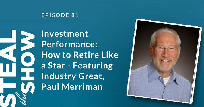 081 Investment Performance: How to Retire Like a Star - Featuring Industry Great, Paul Merriman - Steal the show podcast