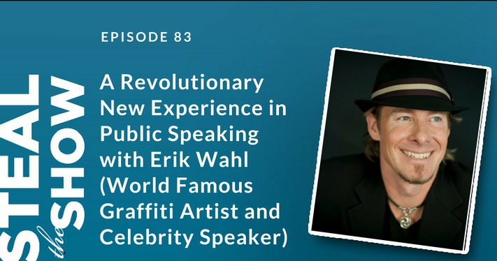 083 A Revolutionary New Experience in Public Speaking with Erik Wahl (World Famous Graffiti Artist and Celebrity Speaker)