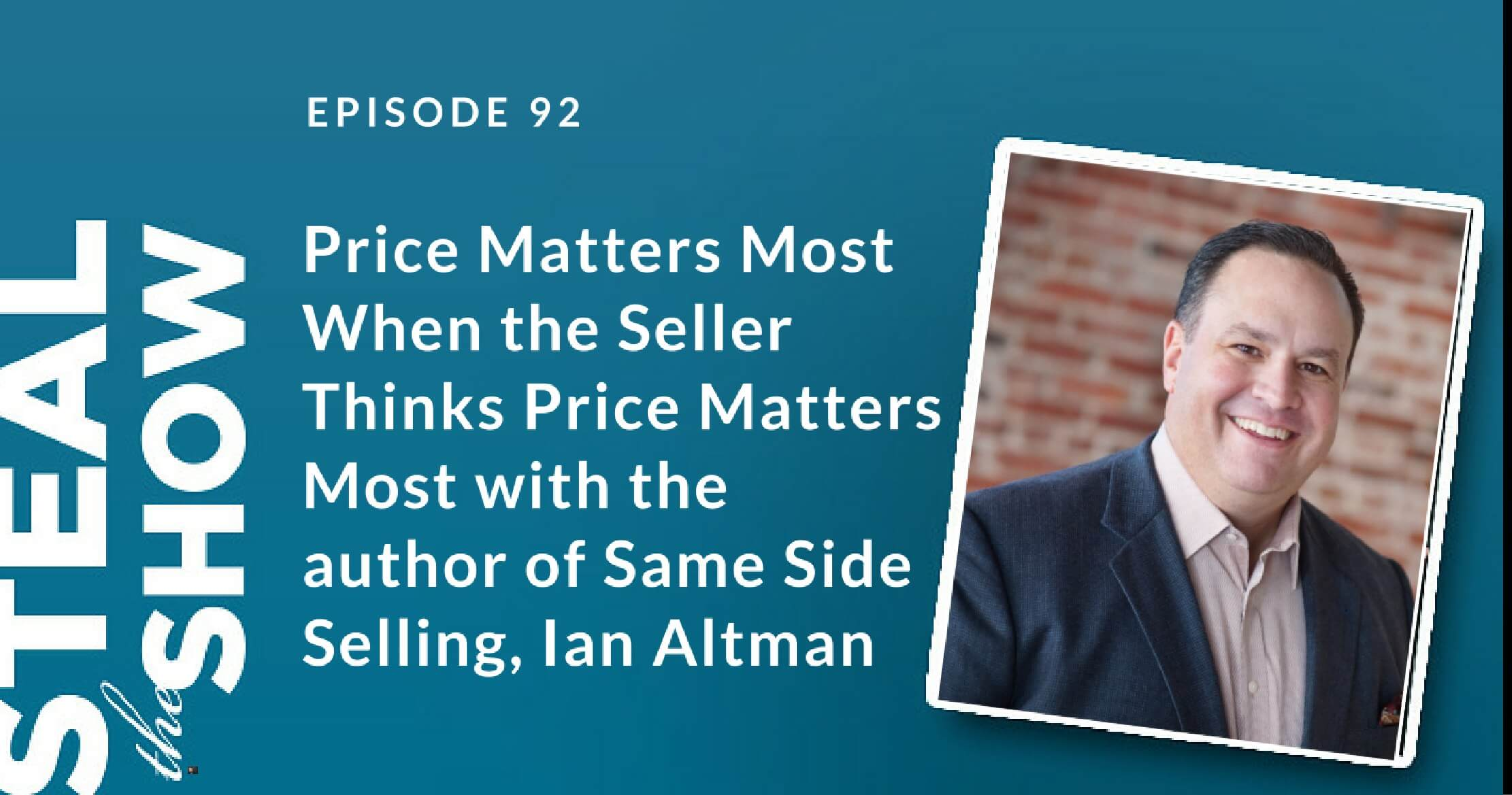 092 Price Matters Most When the Seller Thinks Price Matters Most with the author of Same Side Selling, Ian Altman