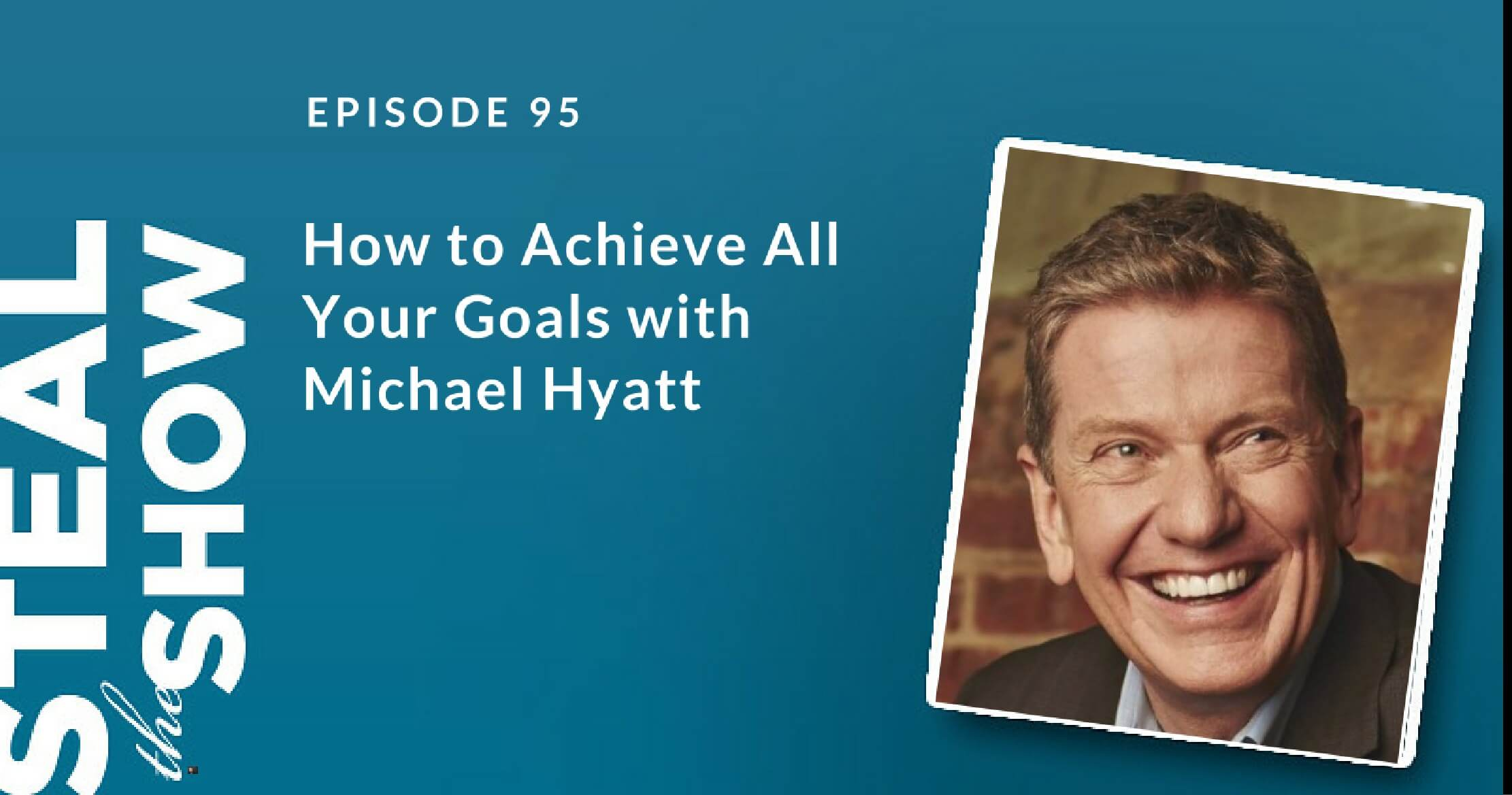095 How to Achieve All Your Goals with Michael Hyatt