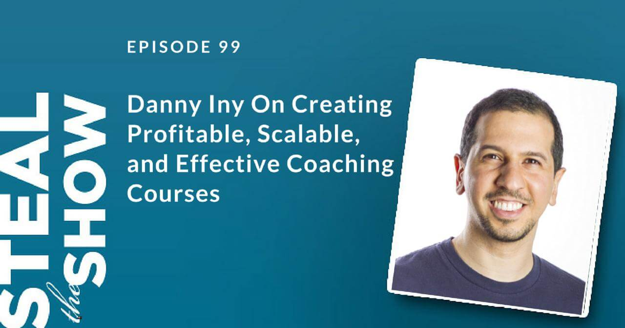 099 Danny Iny On Creating Profitable, Scalable, and Effective Coaching Courses