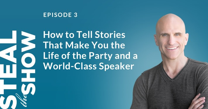 003 How to Tell Stories That Make You the Life of the Party and a World-Class Speaker
