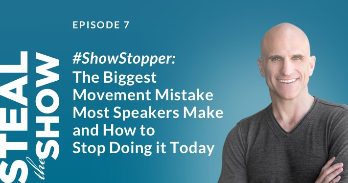 007 #Showstopper: The Biggest Movement Mistake Most Speakers Make and How to Stop Doing It Today