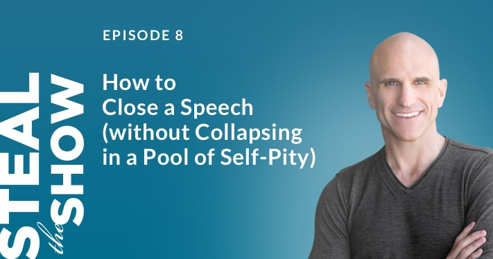 008 How to Close a Speech (without Collapsing in a Pool of Self-pity)