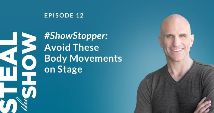 012 #ShowStopper: Avoid These Body Movements on Stage