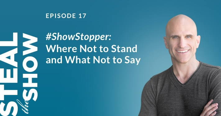 017 #ShowStopper: Where Not to Stand and What Not to Say
