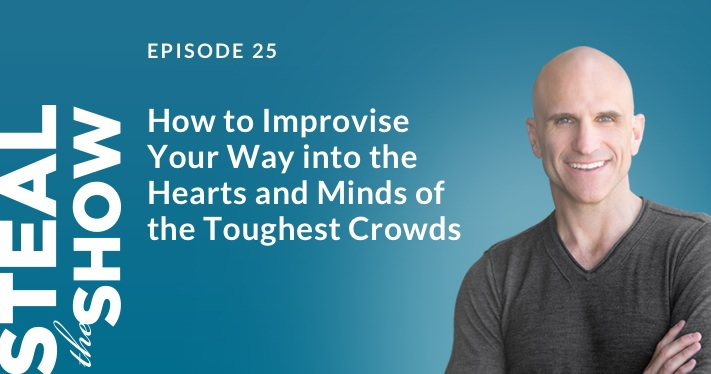 025 How to Improvise Your Way into the Hearts and Minds of the Toughest Crowds