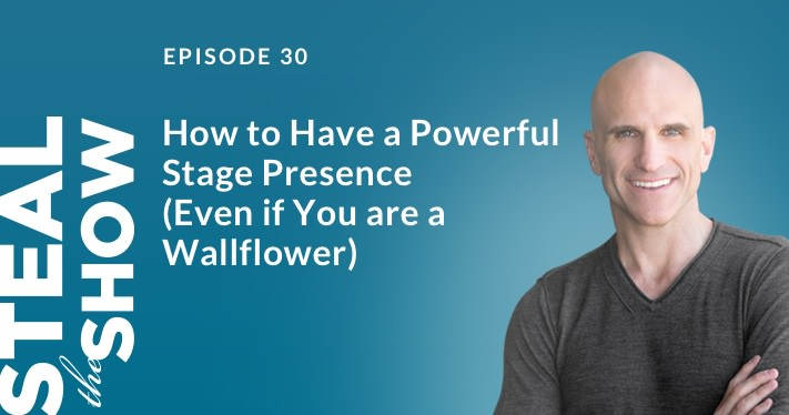 030 How to Have a Powerful Stage Presence (Even if You're a Wallflower)