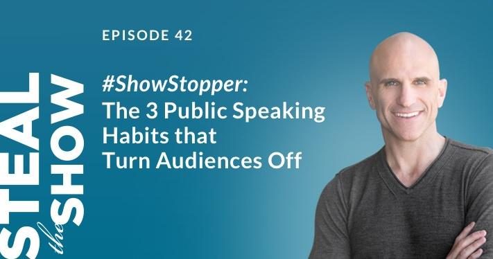 042 #ShowStopper: The 3 Public Speaking Habits that Turn Audiences Off