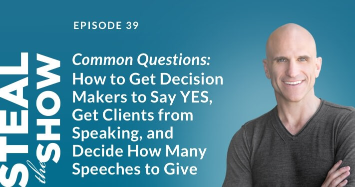 039 Common Questions: How to Get Decision Makers to Say YES, Get Clients from Speaking, and Decide How Many Speeches to Give
