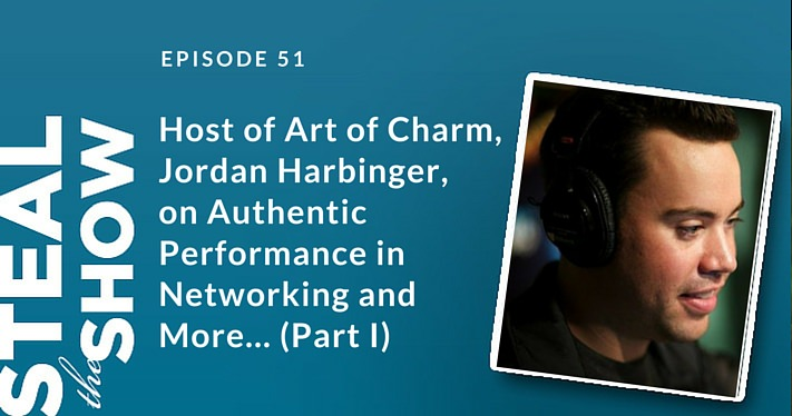 051 Host of Art of Charm, Jordan Harbinger, on Authentic Performance in Networking and More... (Part I)