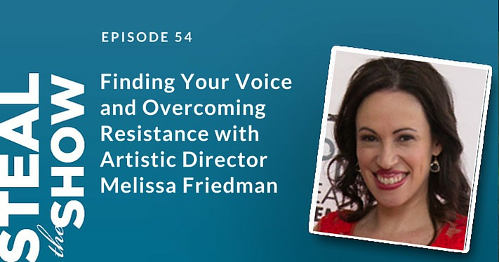 054 Finding Your Voice and Overcoming Resistance with Artistic Director Melissa Friedman