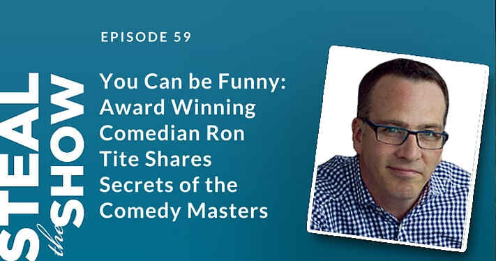 059 You Can be Funny: Award Winning Comedian Ron Tite Shares Secrets of the Comedy Masters