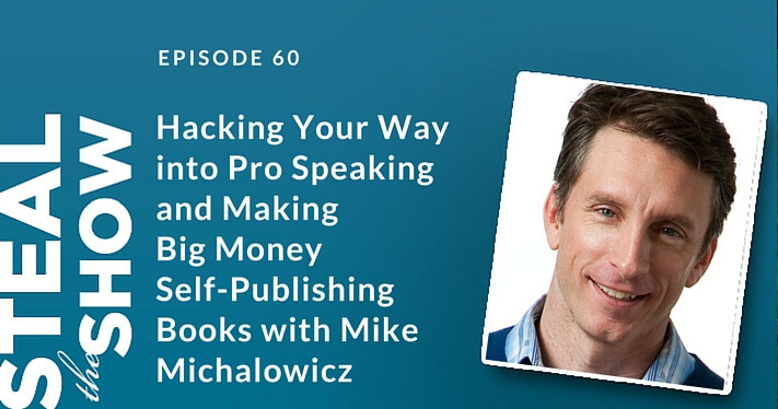 060 Hacking Your Way into Pro Speaking and Making Big Money Self-Publishing Books with Mike Michalowicz