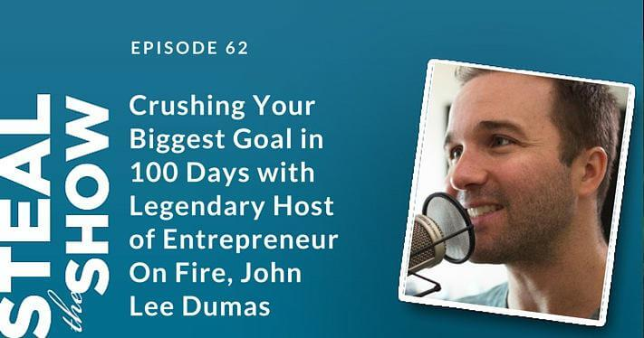 062 Crushing Your Biggest Goal in 100 Days with Legendary Host of Entrepreneur On Fire, John Lee Dumas