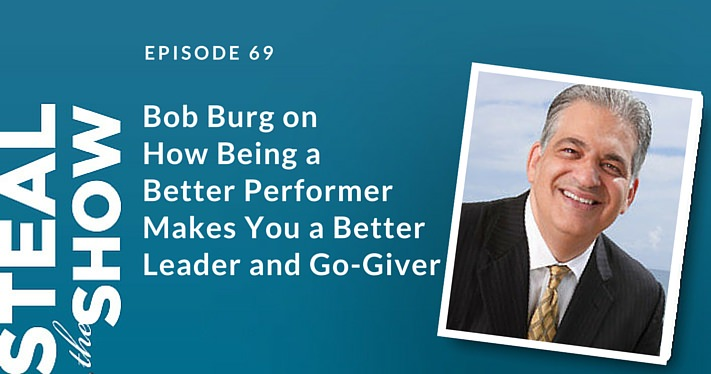 069 Bob Burg on How Being a Better Performer Makes You a Better Leader and Go-Giver