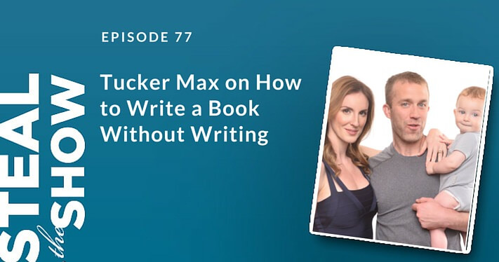 077 Tucker Max on How to Write a Book Without Writing