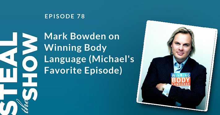 078 Mark Bowden on Winning Body Language (Michael's Favorite Episode)