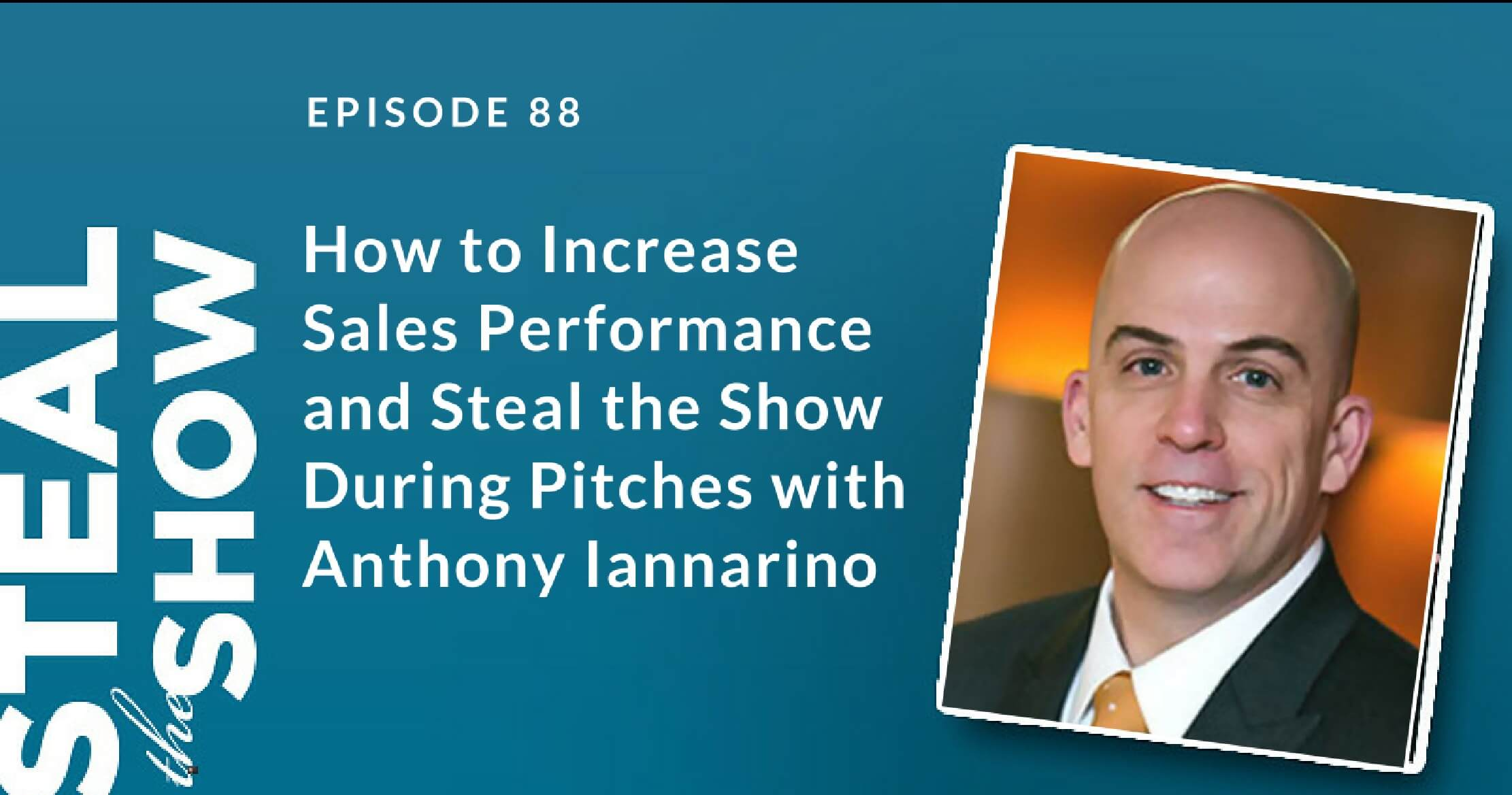 088 How to Increase Sales Performance and Steal the Show During Pitches with Anthony Iannarino