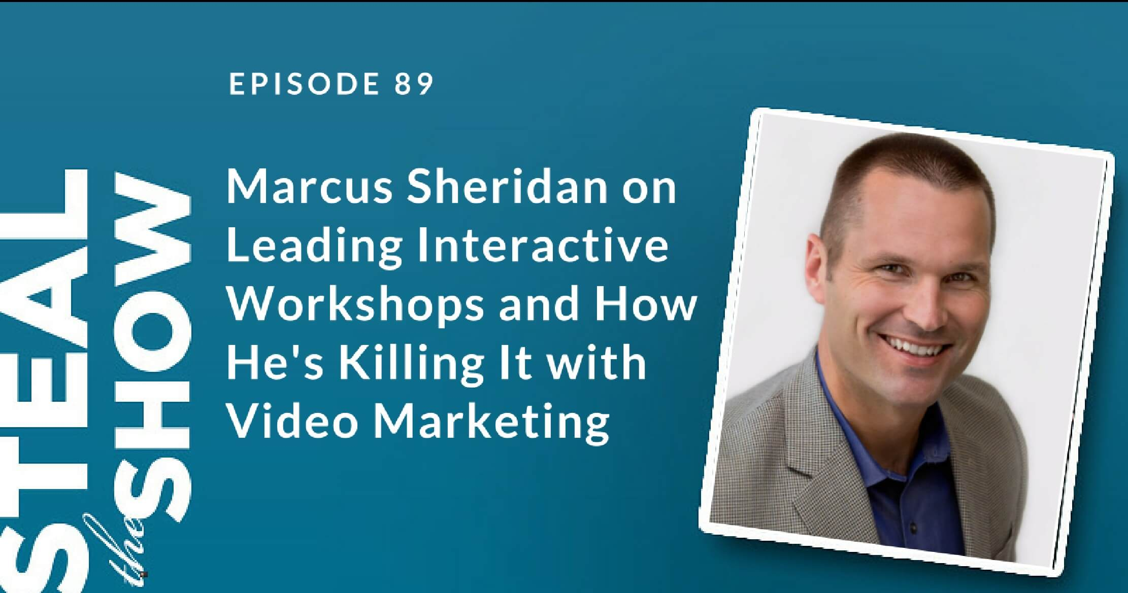 089 Marcus Sheridan on Leading Interactive Workshops and How He's Killing It with Video Marketing
