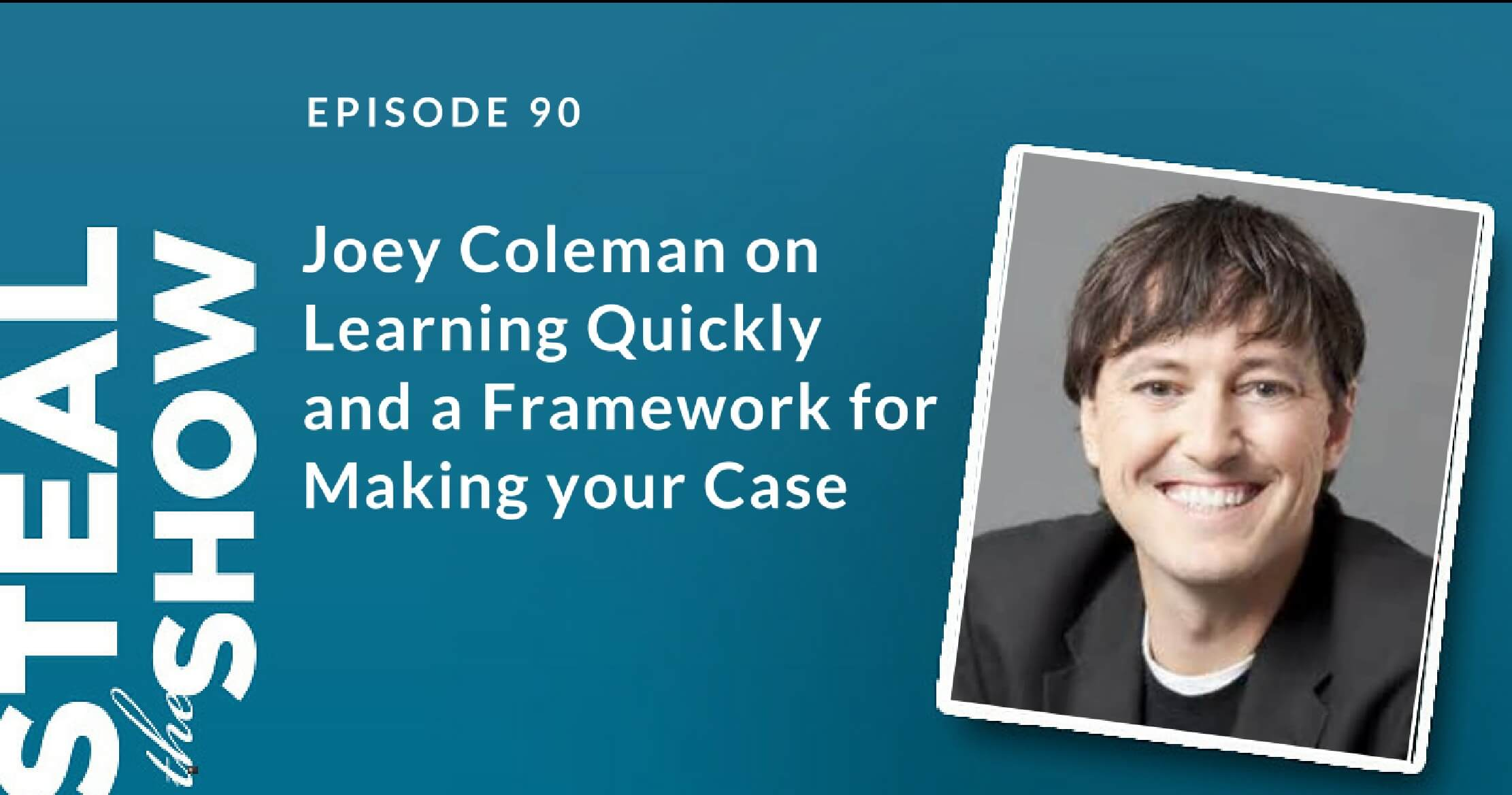 90 Joey Coleman on Learning Quickly and a Framework for Making your Case